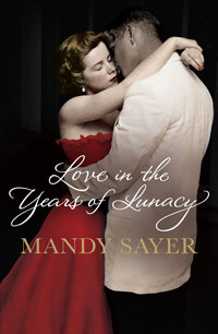 MANDY SAYER Love in the Years of Lunacy