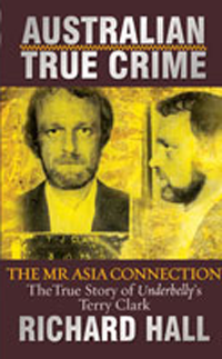 RICHARD HALL The Mr Asia Connection: The True Story of Underbelly's Terry Clark. Reviewed by LInda Funnell