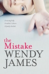 WENDY JAMES The Mistake. Reviewed by Linda Funnell