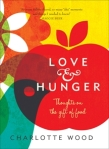 CHARLOTTE WOOD Love and Hunger: Thoughts on the gift of food. Reviewed by Kylie Mason