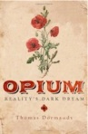 THOMAS DORMANDY Opium: Reality's Dark Dream. Reviewed by Peter Corris