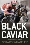 GERARD WHATELEY Black Caviar: The Horse of a Lifetime. Reviewed by Candida Baker