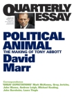 DAVID MARR Political Animal: the Making of Tony Abbott (Quarterly Essay 47). Reviewed by Linda Funnell
